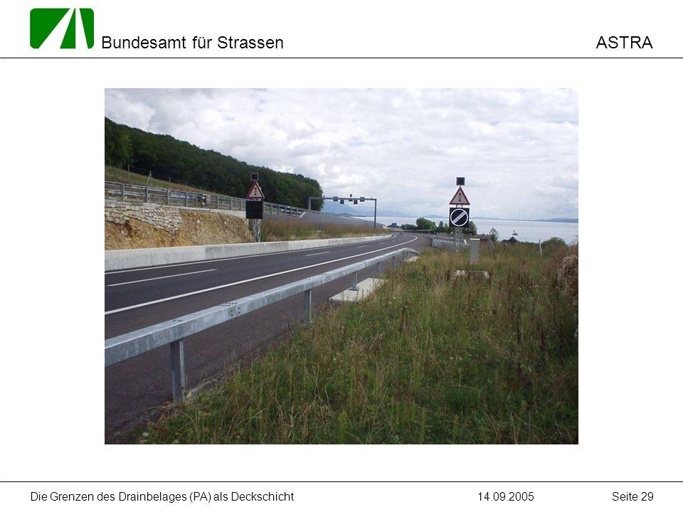 ASTRA Bundesamt für Strassen 14.09.2005Die Grenzen des Drainbelages (PA) als Deckschicht Seite 29