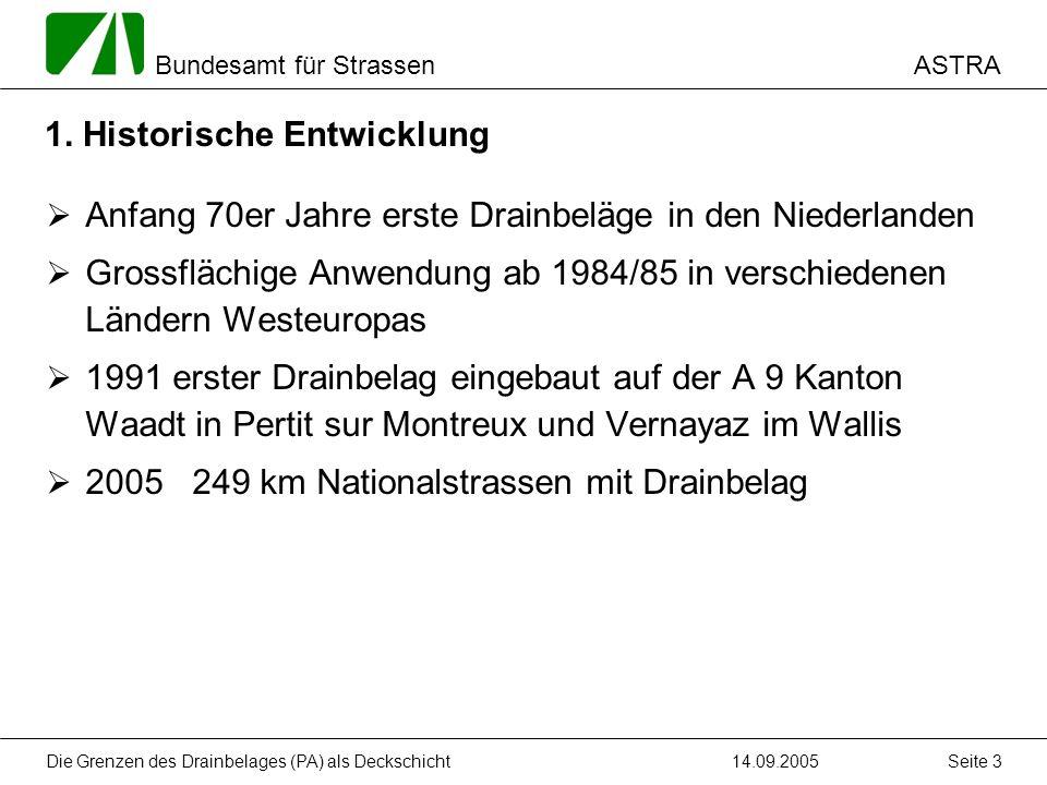 ASTRA Bundesamt für Strassen 14.09.2005Die Grenzen des Drainbelages (PA) als Deckschicht Seite 3 1. Historische Entwicklung Anfang 70er Jahre erste Dr