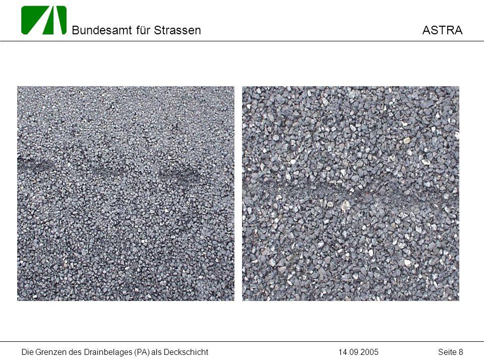 ASTRA Bundesamt für Strassen 14.09.2005Die Grenzen des Drainbelages (PA) als Deckschicht Seite 8