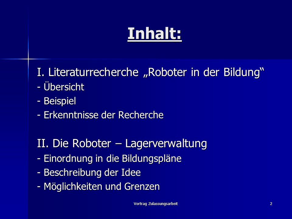 Vortrag Zulassungsarbeit23 Konstruktion der Roboter Hauptprobleme: Übertragung von Realmodellen auf Roboter scheitert an der Form der Steine (Legotechnik) Übertragung von Realmodellen auf Roboter scheitert an der Form der Steine (Legotechnik) Eigenentwicklungen sind zeitintensiv (Bsp.