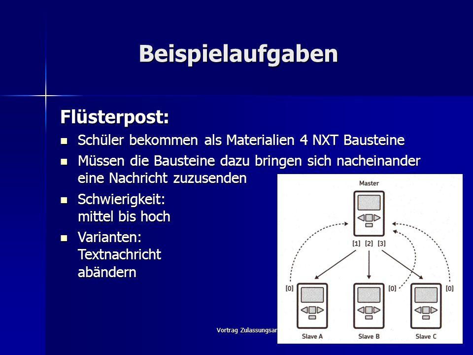 Vortrag Zulassungsarbeit20 Beispielaufgaben Flüsterpost: Schüler bekommen als Materialien 4 NXT Bausteine Schüler bekommen als Materialien 4 NXT Baust