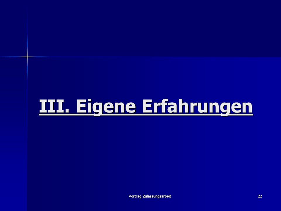 Vortrag Zulassungsarbeit22 III. Eigene Erfahrungen