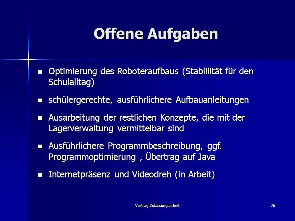 Vortrag Zulassungsarbeit26 Offene Aufgaben Optimierung des Roboteraufbaus (Stablilität für den Schulalltag) Optimierung des Roboteraufbaus (Stablilitä