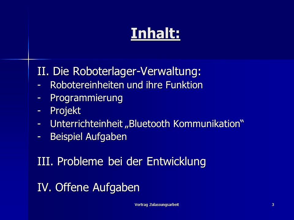 Vortrag Zulassungsarbeit3 Inhalt: II. Die Roboterlager-Verwaltung: - Robotereinheiten und ihre Funktion - Programmierung - Projekt - Unterrichteinheit