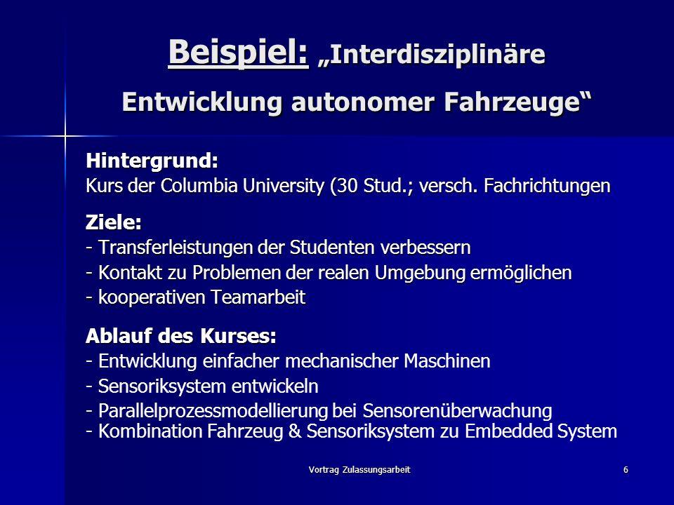 Vortrag Zulassungsarbeit6 Beispiel: Interdisziplinäre Entwicklung autonomer Fahrzeuge Hintergrund: Kurs der Columbia University (30 Stud.; versch. Fac