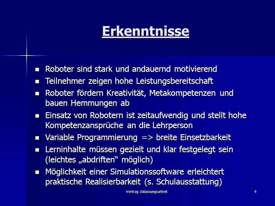 Vortrag Zulassungsarbeit9 Erkenntnisse Roboter sind stark und andauernd motivierend Roboter sind stark und andauernd motivierend Teilnehmer zeigen hoh