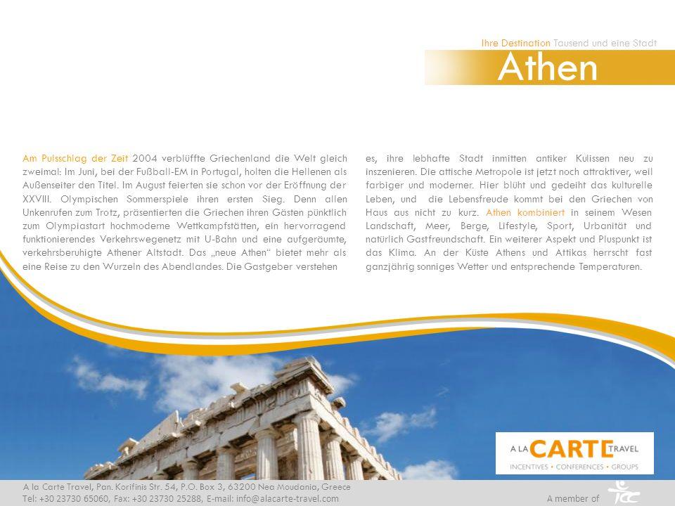 Ihre Destination Tausend und eine Stadt Athen A la Carte Travel, Pan. Korifinis Str. 54, P.O. Box 3, 63200 Nea Moudania, Greece Tel: +30 23730 65060,