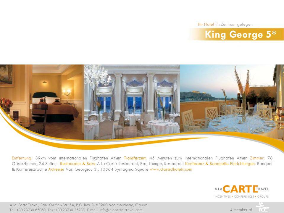 King George 5* Ihr Hotel im Zentrum gelegen A la Carte Travel, Pan. Korifinis Str. 54, P.O. Box 3, 63200 Nea Moudania, Greece Tel: +30 23730 65060, Fa