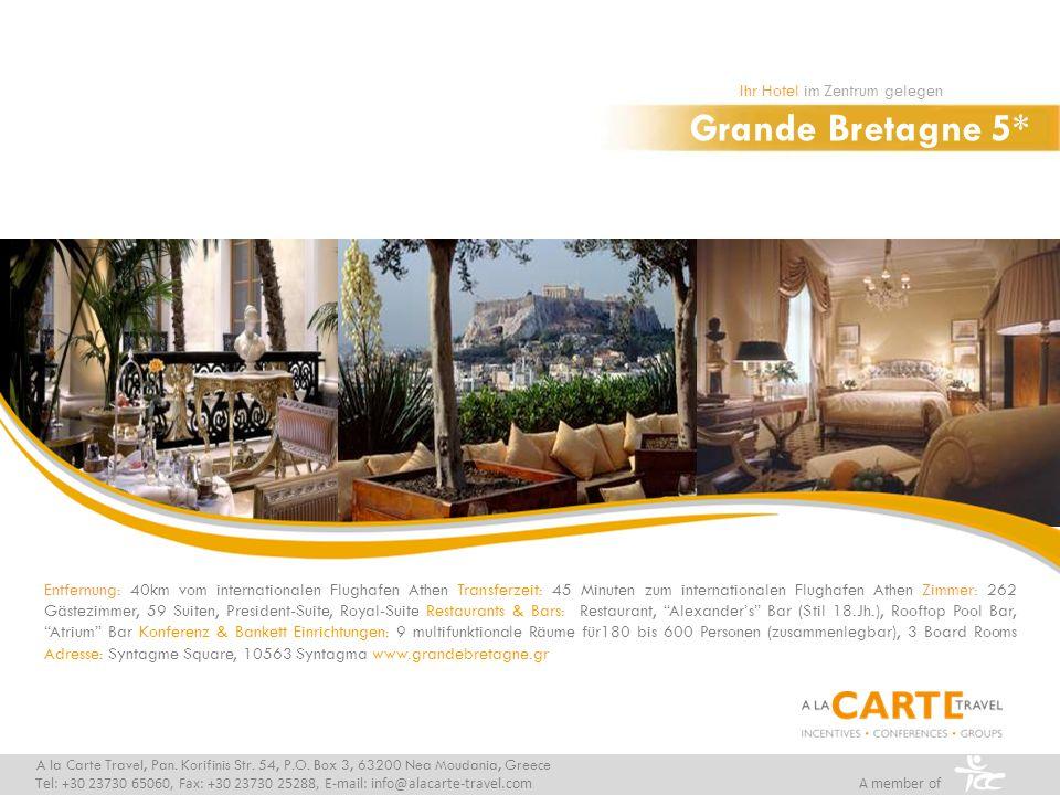 Grande Bretagne 5* Ihr Hotel im Zentrum gelegen A la Carte Travel, Pan. Korifinis Str. 54, P.O. Box 3, 63200 Nea Moudania, Greece Tel: +30 23730 65060