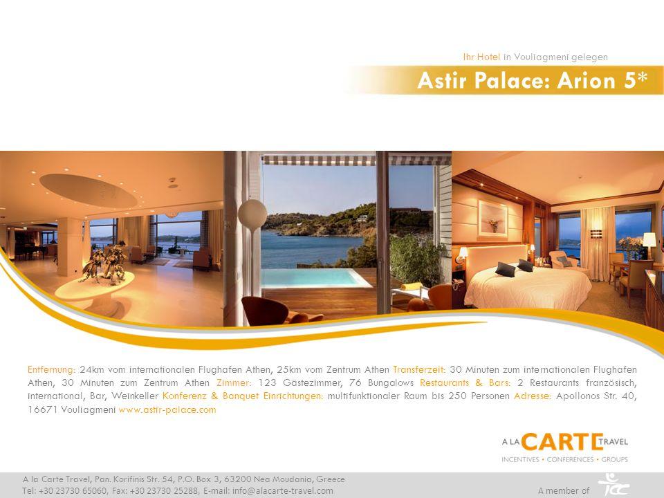 Astir Palace: Arion 5* Ihr Hotel in Vouliagmeni gelegen A la Carte Travel, Pan. Korifinis Str. 54, P.O. Box 3, 63200 Nea Moudania, Greece Tel: +30 237
