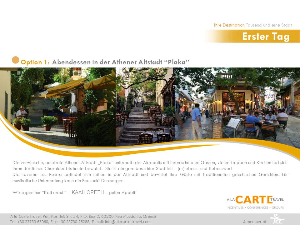 Option 1: Abendessen in der Athener Altstadt Plaka Erster Tag A la Carte Travel, Pan. Korifinis Str. 54, P.O. Box 3, 63200 Nea Moudania, Greece Tel: +