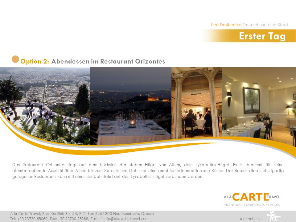 Das Restaurant Orizontes liegt auf dem höchsten der sieben Hügel von Athen, dem Lycabettus-Hügel. Es ist berühmt für seine atemberaubende Aussicht übe