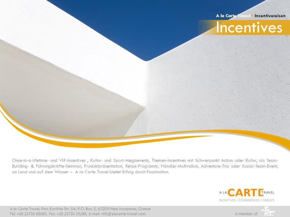 Incentives A la Carte Travel Incentivereisen A la Carte Travel, Pan. Korifinis Str. 54, P.O. Box 3, 63200 Nea Moudania, Greece Tel: +30 23730 65060, F