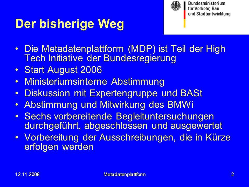 12.11.2008Metadatenplattform2 Der bisherige Weg Die Metadatenplattform (MDP) ist Teil der High Tech Initiative der Bundesregierung Start August 2006 M