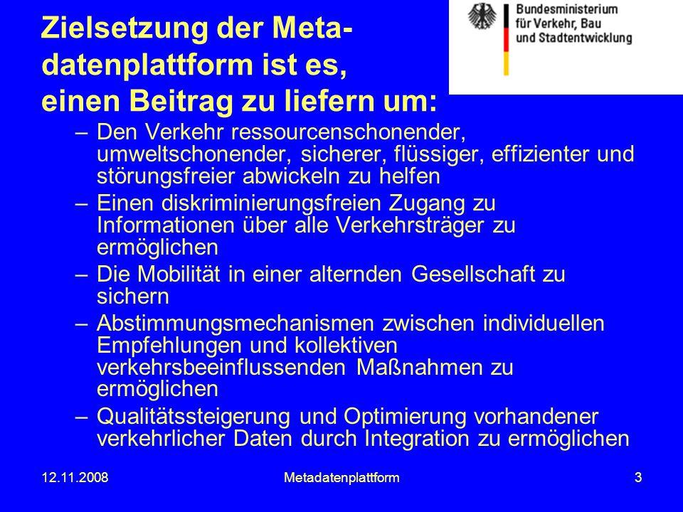 12.11.2008Metadatenplattform3 Zielsetzung der Meta- datenplattform ist es, einen Beitrag zu liefern um: –Den Verkehr ressourcenschonender, umweltschon