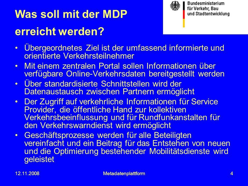 12.11.2008Metadatenplattform15 Eigentums- verhältnisse im ÖV Verbünde und/oder Verkehrsunternehmen Regionale Verkehrsauskünfte zunehmend geregelt unter den Beteiligten (z.