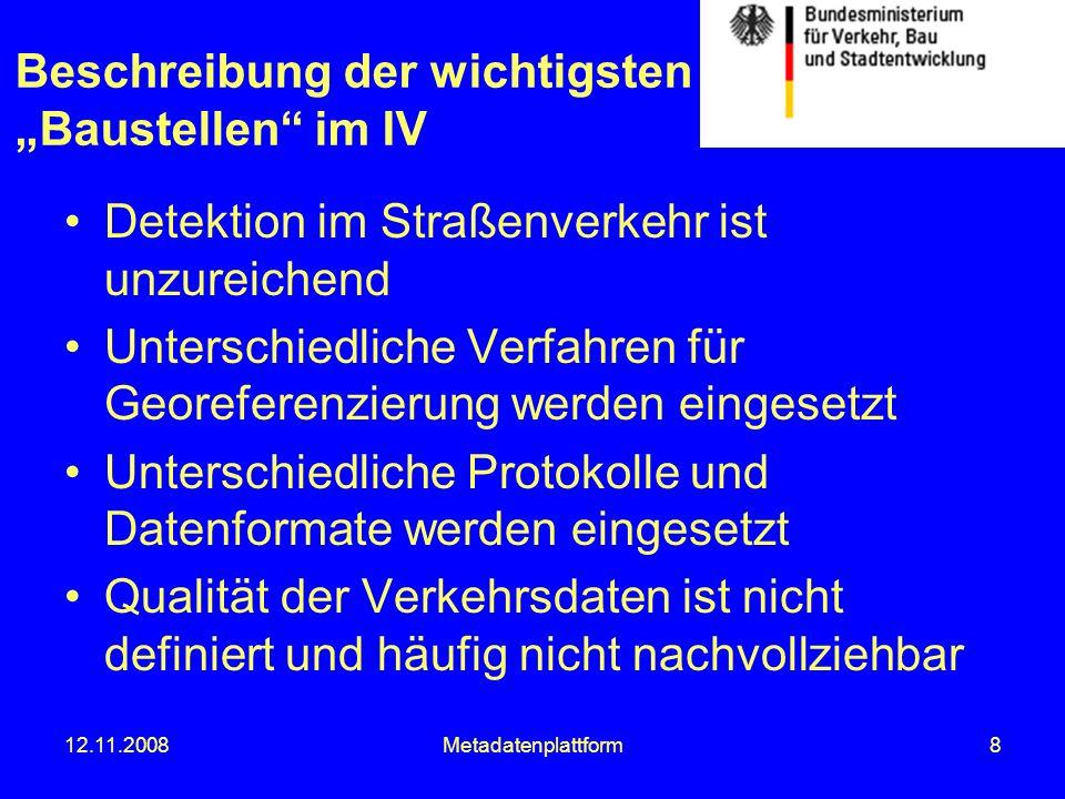 12.11.2008Metadatenplattform9 Ortschaft A Start Ortschaft B Ziel Bundesstraße Staatsstraße Unfall im Bereich VBA auf BAB detektiert und für Verkehrslenkung zu berücksichtigen Baustelle ???.
