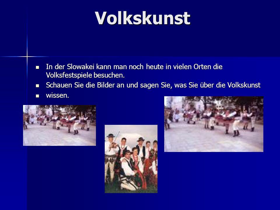 Volkskunst In der Slowakei kann man noch heute in vielen Orten die Volksfestspiele besuchen. In der Slowakei kann man noch heute in vielen Orten die V