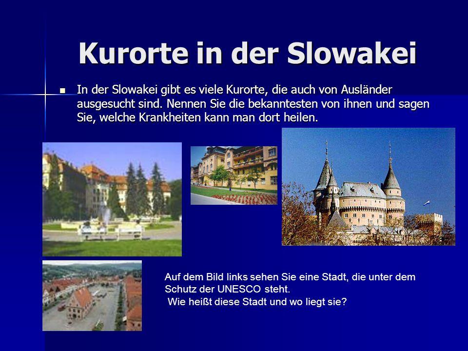 Kurorte in der Slowakei In der Slowakei gibt es viele Kurorte, die auch von Ausländer ausgesucht sind. Nennen Sie die bekanntesten von ihnen und sagen