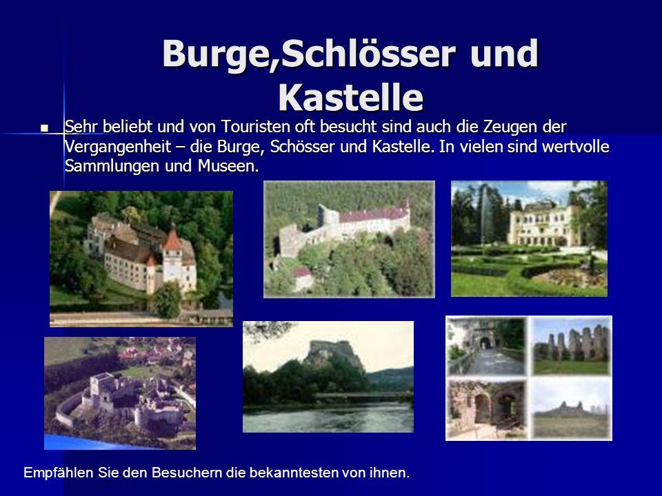 Burge,Schlösser und Kastelle Sehr beliebt und von Touristen oft besucht sind auch die Zeugen der Vergangenheit – die Burge, Schösser und Kastelle. In