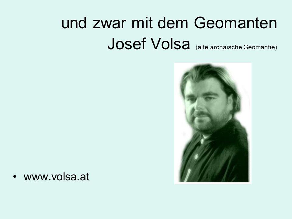 und zwar mit dem Geomanten Josef Volsa (alte archaische Geomantie) www.volsa.at