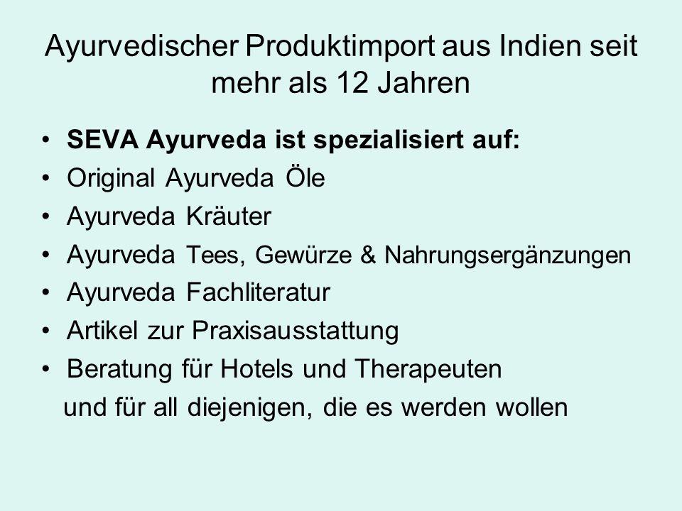 Ayurvedischer Produktimport aus Indien seit mehr als 12 Jahren SEVA Ayurveda ist spezialisiert auf: Original Ayurveda Öle Ayurveda Kräuter Ayurveda Te