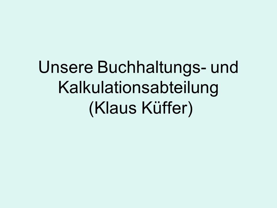 Unsere Buchhaltungs- und Kalkulationsabteilung (Klaus Küffer)
