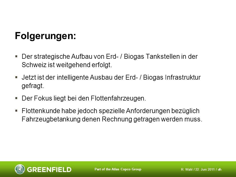 R. Wahl / 22. Juni 2011 / 12 Part of the Atlas Copco Group Folgerungen: Der strategische Aufbau von Erd- / Biogas Tankstellen in der Schweiz ist weitg