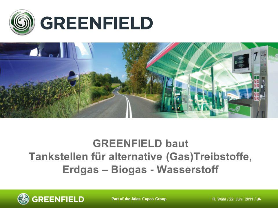R. Wahl / 22. Juni 2011 / 2 Part of the Atlas Copco Group GREENFIELD baut Tankstellen für alternative (Gas)Treibstoffe, Erdgas – Biogas - Wasserstoff