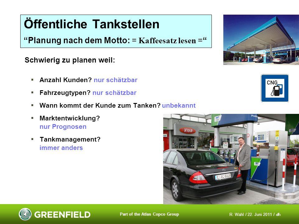 R. Wahl / 22. Juni 2011 / 9 Part of the Atlas Copco Group Öffentliche Tankstellen Planung nach dem Motto: = Kaffeesatz lesen = Anzahl Kunden? nur schä
