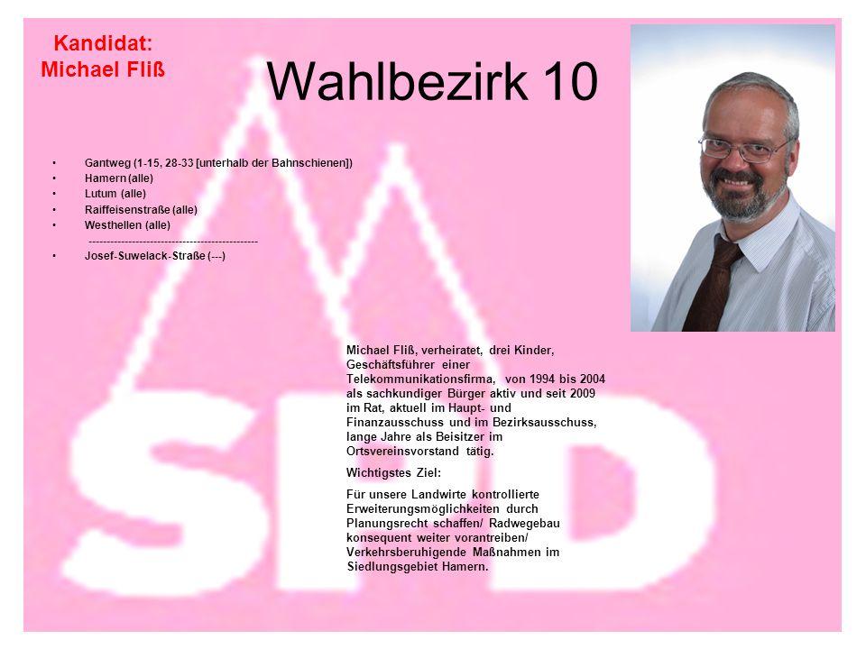 Wahlbezirk 10 Gantweg (1-15, 28-33 [unterhalb der Bahnschienen]) Hamern (alle) Lutum (alle) Raiffeisenstraße (alle) Westhellen (alle) ----------------------------------------------- Josef-Suwelack-Straße (---) Kandidat: Michael Fliß Michael Fliß, verheiratet, drei Kinder, Geschäftsführer einer Telekommunikationsfirma, von 1994 bis 2004 als sachkundiger Bürger aktiv und seit 2009 im Rat, aktuell im Haupt- und Finanzausschuss und im Bezirksausschuss, lange Jahre als Beisitzer im Ortsvereinsvorstand tätig.