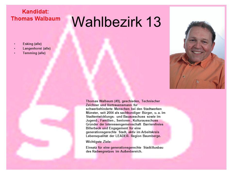 Wahlbezirk 13 Esking (alle) Langenhorst (alle) Temming (alle) Kandidat: Thomas Walbaum Thomas Walbaum (49), geschieden, Technischer Zeichner und Vertrauensmann für schwerbehinderte Menschen bei den Stadtwerken Münster, seit 2004 als sachkundiger Bürger, u.