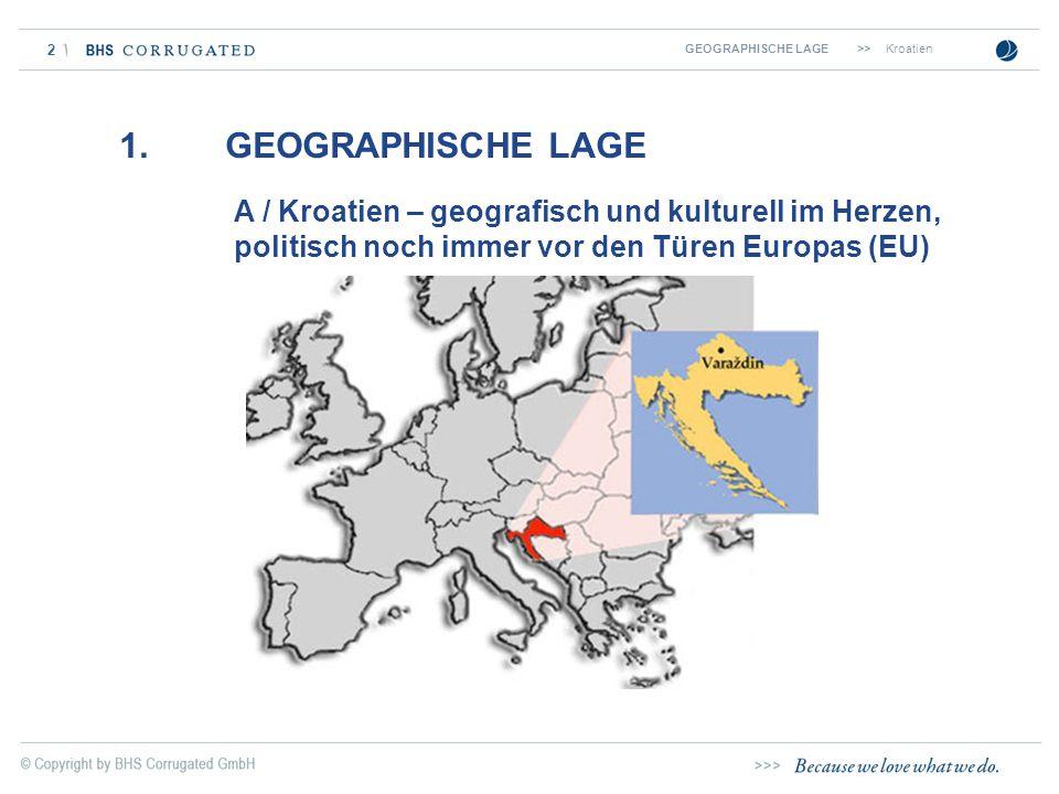 2 1. GEOGRAPHISCHE LAGE A / Kroatien – geografisch und kulturell im Herzen, politisch noch immer vor den Türen Europas (EU) GEOGRAPHISCHE LAGE >>Kroat