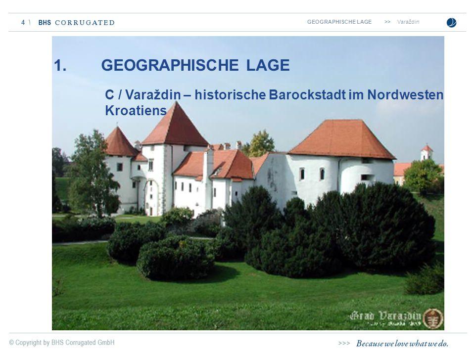 4 C / Varaždin – historische Barockstadt im Nordwesten Kroatiens 1. GEOGRAPHISCHE LAGE GEOGRAPHISCHE LAGE >>Varaždin