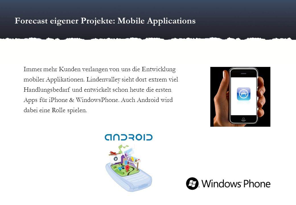 Forecast eigener Projekte: Mobile Applications Immer mehr Kunden verlangen von uns die Entwicklung mobiler Applikationen. Lindenvalley sieht dort extr