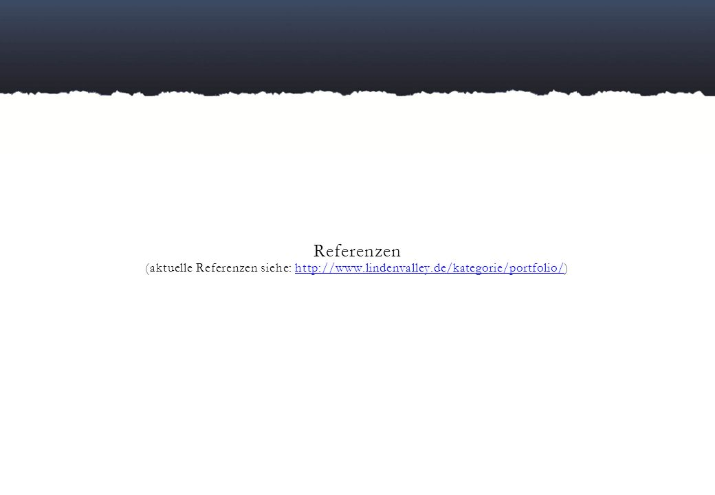 Referenzen (aktuelle Referenzen siehe: http://www.lindenvalley.de/kategorie/portfolio/)http://www.lindenvalley.de/kategorie/portfolio/