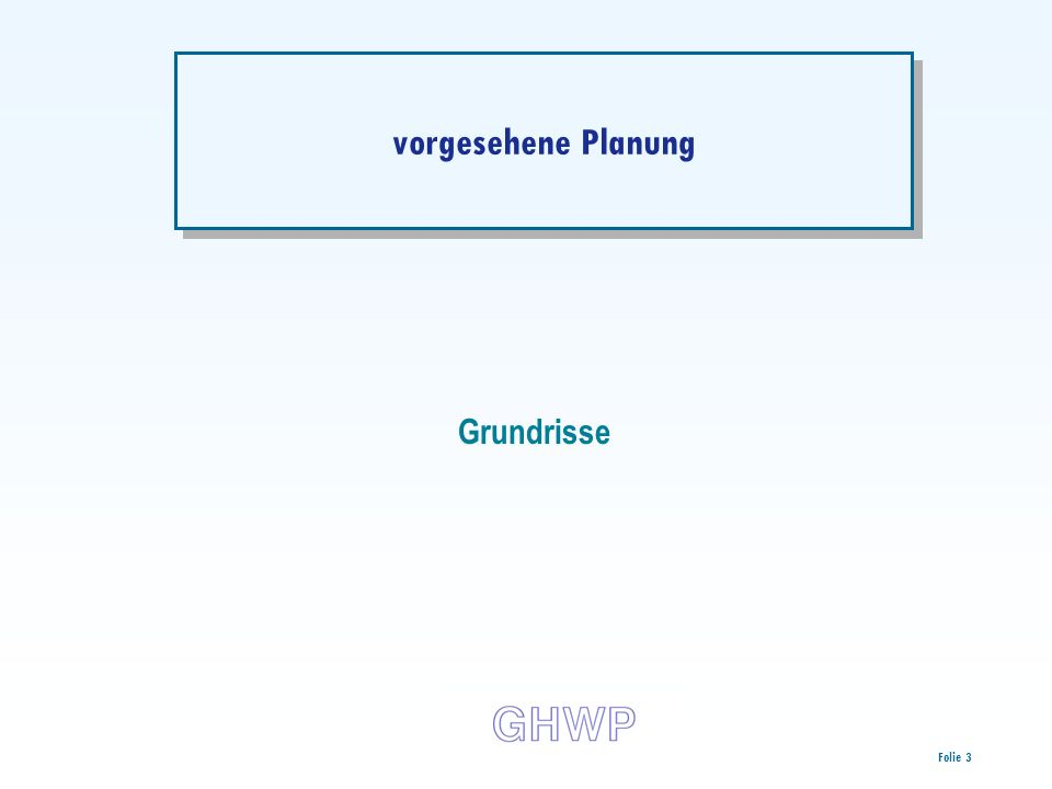 Folie 3 vorgesehene Planung Grundrisse