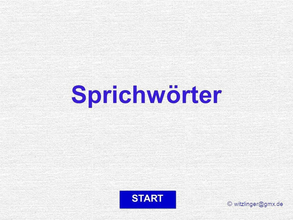 © witzlinger@gmx.de START Sprichwörter