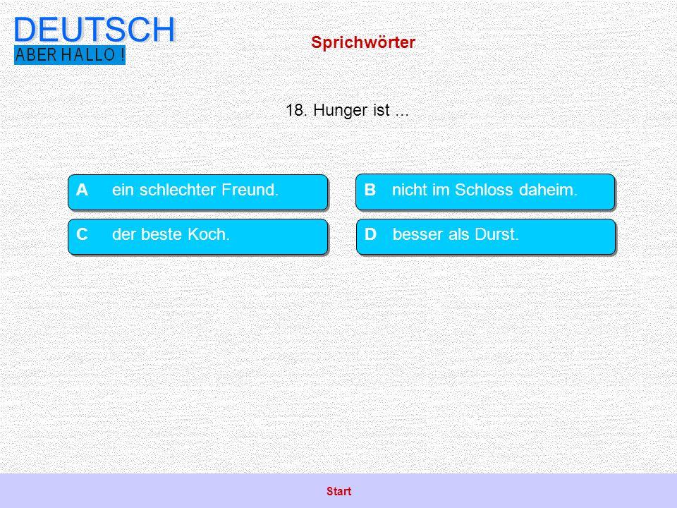 Sprichwörter DEUTSCH 18.Hunger ist... Bnicht im Schloss daheim.