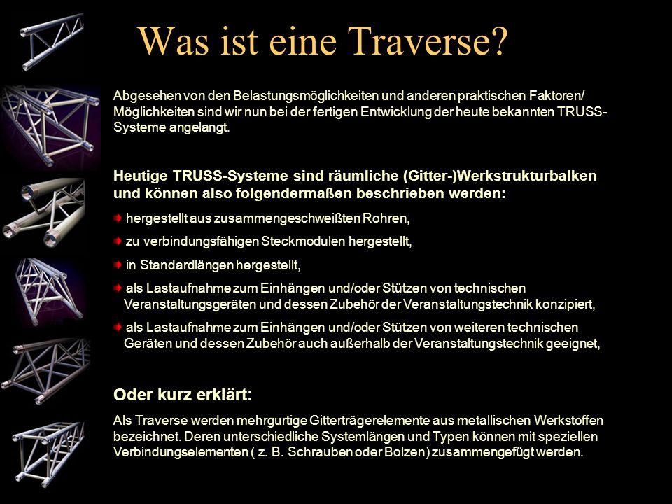 Was ist eine Traverse? Als das Wort TRUSS vor knapp 30 Jahren in die Veranstaltungstechnik eingeführt wurde, konnte man nur mit Mühe eine Erklärung ab