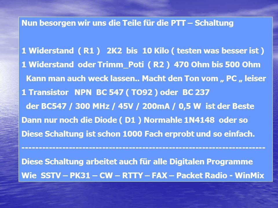 Nun besorgen wir uns die Teile für die PTT – Schaltung 1 Widerstand ( R1 ) 2K2 bis 10 Kilo ( testen was besser ist ) 1 Widerstand oder Trimm_Poti ( R2