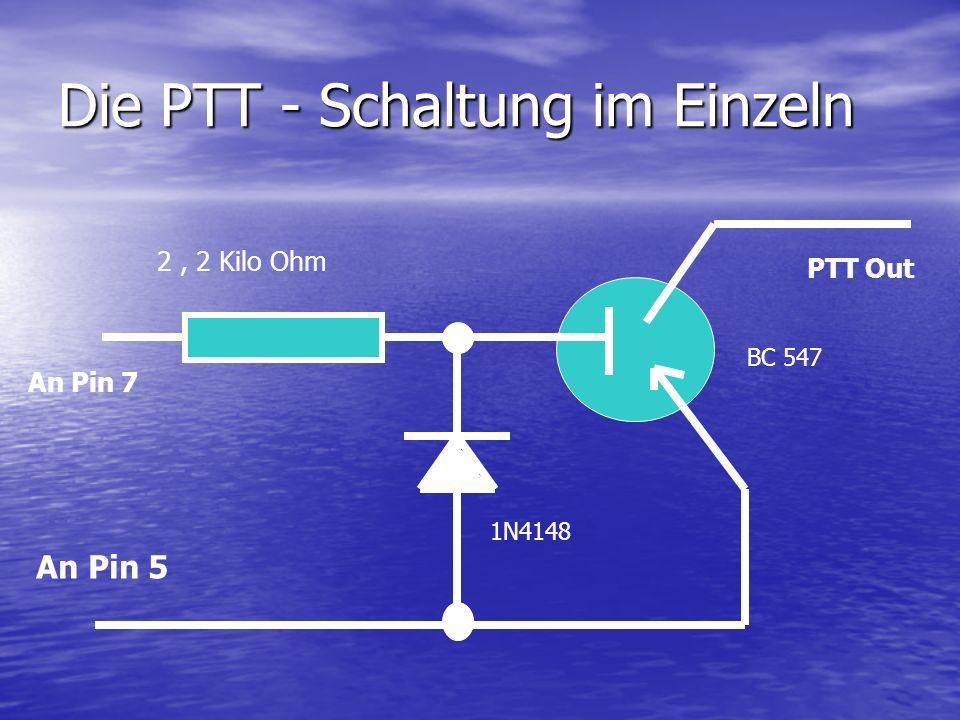 Die PTT - Schaltung im Einzeln PTT Out BC 547 1N4148 2, 2 Kilo Ohm An Pin 7 An Pin 5
