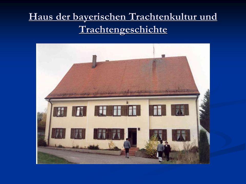 Haus der bayerischen Trachtenkultur und Trachtengeschichte