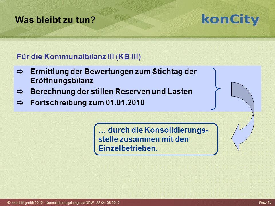 hallobtf! gmbh 2010 – Konsolidierungskongress NRW –22./24.06.2010 Seite 16 Was bleibt zu tun? Ermittlung der Bewertungen zum Stichtag der Eröffnungsbi