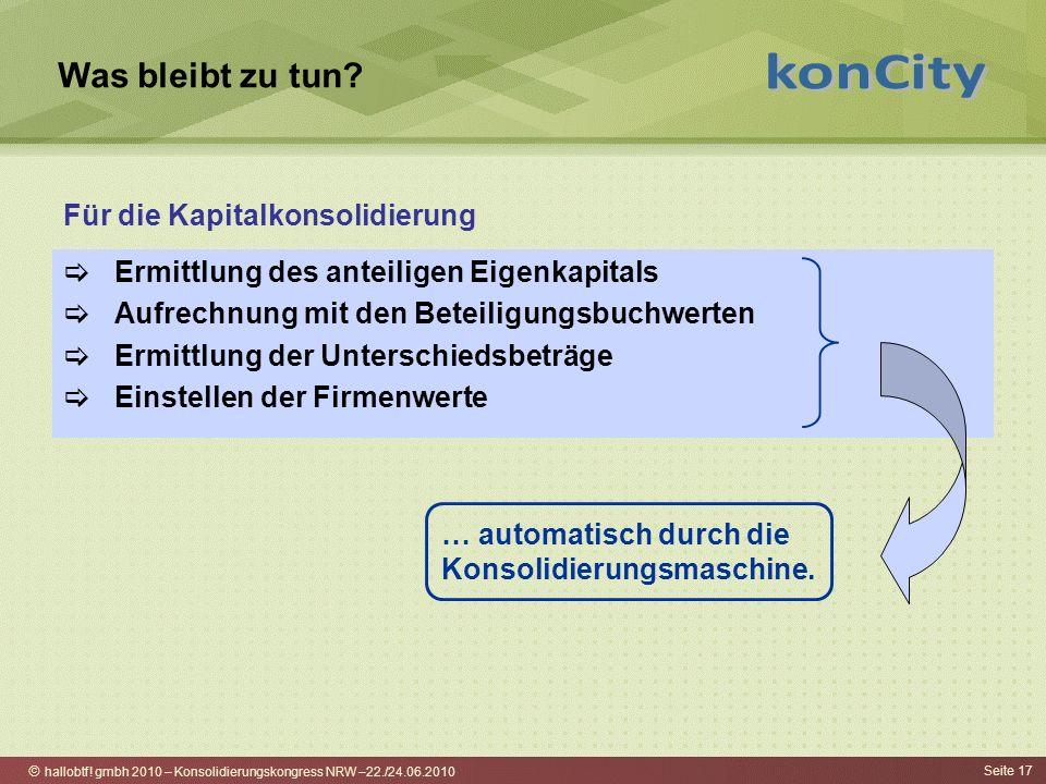 hallobtf! gmbh 2010 – Konsolidierungskongress NRW –22./24.06.2010 Seite 17 Was bleibt zu tun? Ermittlung des anteiligen Eigenkapitals Aufrechnung mit