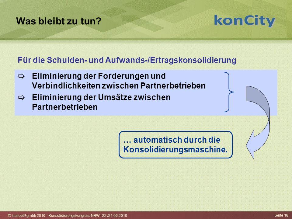 hallobtf! gmbh 2010 – Konsolidierungskongress NRW –22./24.06.2010 Seite 18 Was bleibt zu tun? Eliminierung der Forderungen und Verbindlichkeiten zwisc