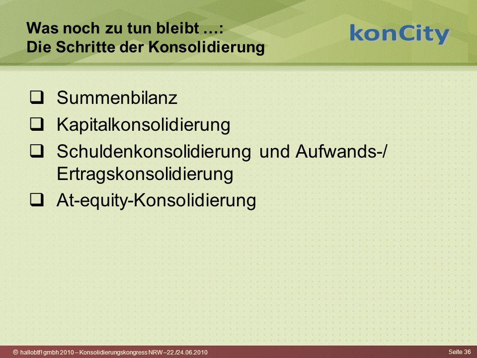 hallobtf! gmbh 2010 – Konsolidierungskongress NRW –22./24.06.2010 Seite 36 Was noch zu tun bleibt …: Die Schritte der Konsolidierung Summenbilanz Kapi