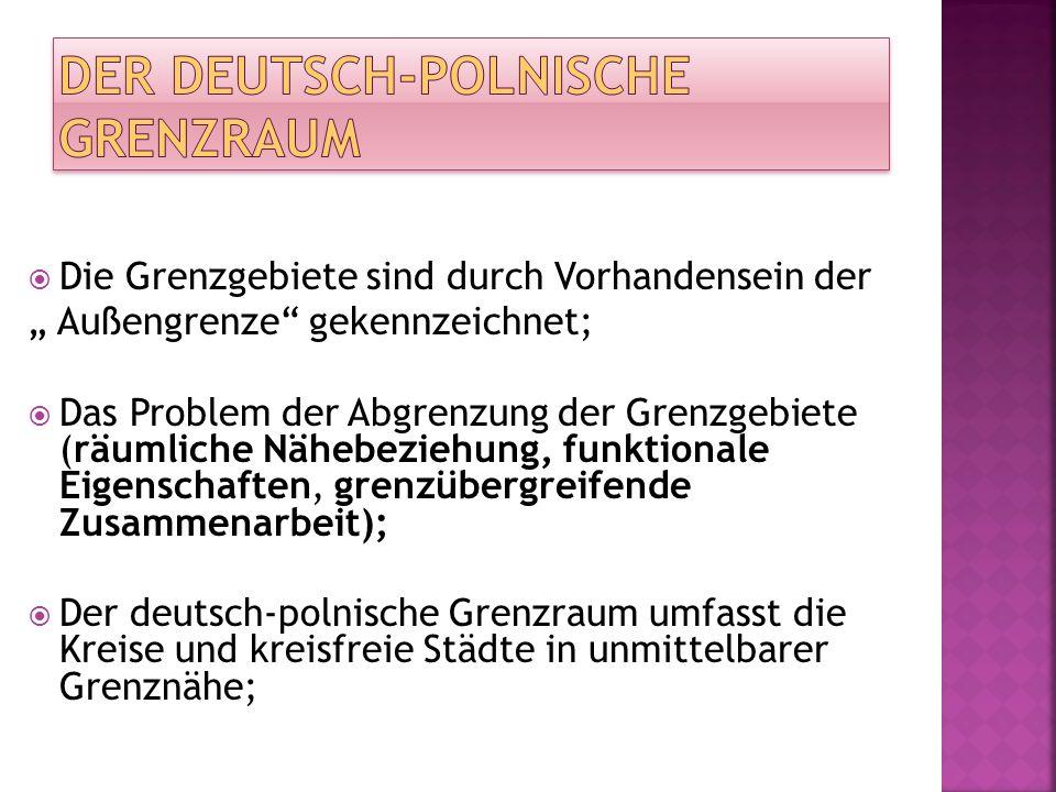 Die Grenzgebiete sind durch Vorhandensein der Außengrenze gekennzeichnet; Das Problem der Abgrenzung der Grenzgebiete (räumliche Nähebeziehung, funktionale Eigenschaften, grenzübergreifende Zusammenarbeit); Der deutsch-polnische Grenzraum umfasst die Kreise und kreisfreie Städte in unmittelbarer Grenznähe;