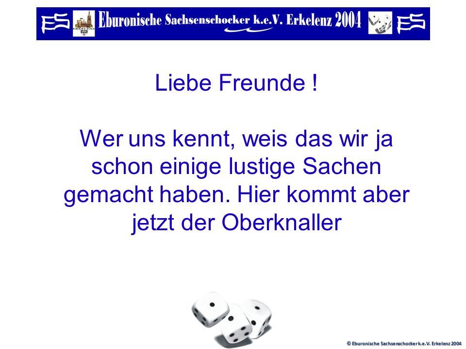 © Eburonische Sachsenschocker k.e.V.Erkelenz 2004 Liebe Freunde .