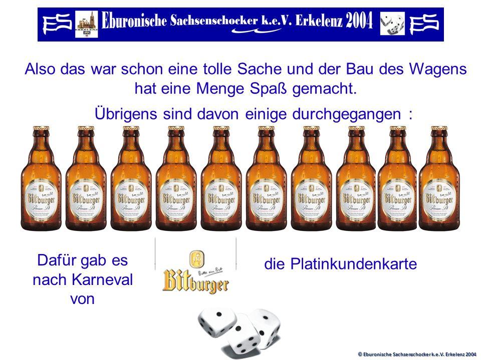 © Eburonische Sachsenschocker k.e.V. Erkelenz 2004 Wir könnten natürlich noch viele Bilder zeigen und diese erklären. Doch am Ende zählt das Ergebnis